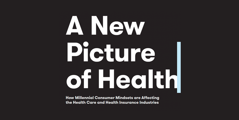 A New Picture of Health: How Millennial Consumer Mindsets are Affecting the Health Care and Health Insurance Industries
